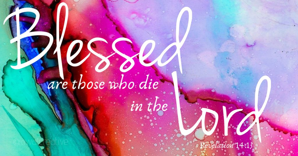 Blesses are those who die in the Lord