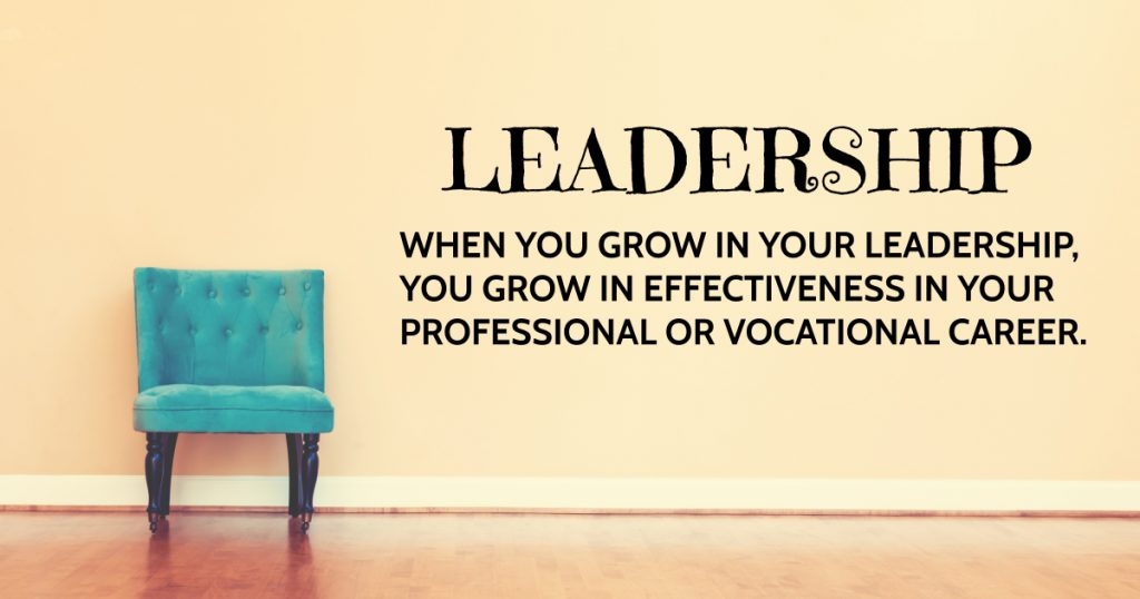 When you grow in your leadership, you grow in effectiveness in your professional or vocational career.