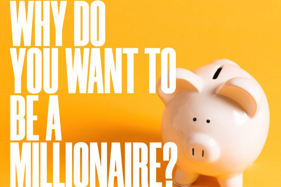 Why do you want to be a millionaire